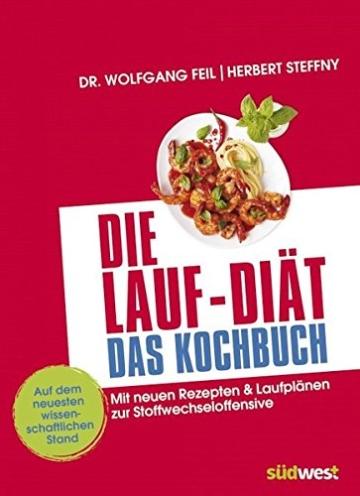 Die Lauf-Diät – Das Kochbuch: Mit neuen Rezepten & Laufplänen zur Stoffwechseloffensive -